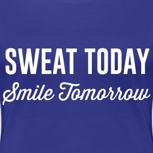Sweat today smile tomorrow T-Shirts - Women's Premium T-Shirt