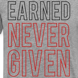 Earned never given T-Shirts - Men's Premium T-Shirt