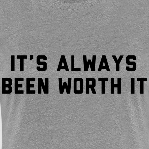 It's always been worth it T-Shirts - Women's Premium T-Shirt