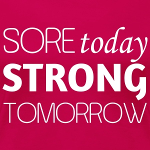 Sore today strong tomorrow T-Shirts - Women's Premium T-Shirt