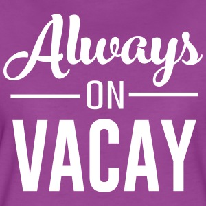 Always on Vacay T-Shirts - Women's Premium T-Shirt
