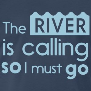 The river is calling so I must go T-Shirts - Men's Premium T-Shirt