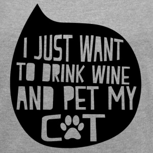 Drink Wine and Pet My Cat T-Shirts - Women´s Roll Cuff T-Shirt