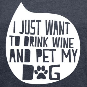 Drink Wine And Pet My Dog T-Shirts - Women´s Roll Cuff T-Shirt