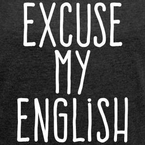 excuse my english T-Shirts - Women´s Rolled Sleeve Boxy T-Shirt