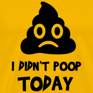 I Didn't Poop Today T-Shirts - Men's Premium T-Shirt