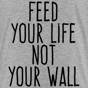 feed your life not your wall Kids' Shirts - Kids' Premium T-Shirt