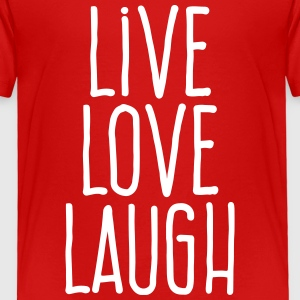 live love laugh Baby & Toddler Shirts - Toddler Premium T-Shirt