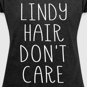 Lindy Hair Don't Care - Women's Roll Cuff T-Shirt
