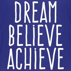 dream believe achieve Kids' Shirts - Kids' Premium T-Shirt