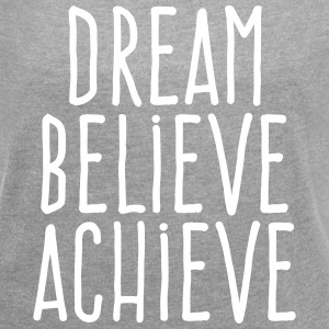 dream believe achieve T-Shirts - Women´s Rolled Sleeve Boxy T-Shirt