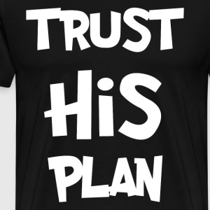 TRUST HIS PLAN T-Shirts - Men's Premium T-Shirt