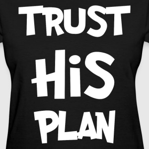 TRUST HIS PLAN T-Shirts - Women's T-Shirt