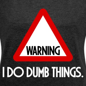 I DO DUMB THINGS FUNNY T-Shirts - Women´s Rolled Sleeve Boxy T-Shirt
