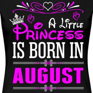 A Little Princess Is Born In August T-Shirts - Women's Premium T-Shirt