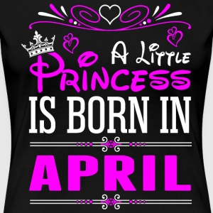 A Little Princess Is Born In April T-Shirts - Women's Premium T-Shirt