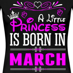 A Little Princess Is Born In March T-Shirts - Women's Premium T-Shirt