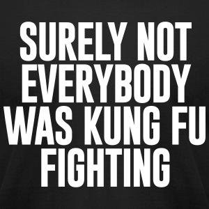 NOT EVERYBODY KUNG FU T-Shirts - Men's T-Shirt by American Apparel