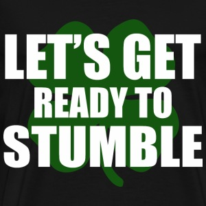 Lets get ready to stumble T-Shirts - Men's Premium T-Shirt