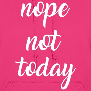 Nope not today Hoodies - Women's Hoodie