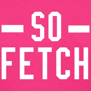 So Fetch T-Shirts - Women's T-Shirt
