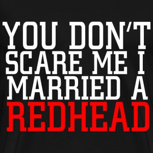 You dont scare me I married a redhead T-Shirts - Men's Premium T-Shirt
