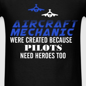 Aircraft Mechanic - Aircraft Mechanic were created - Men's T-Shirt