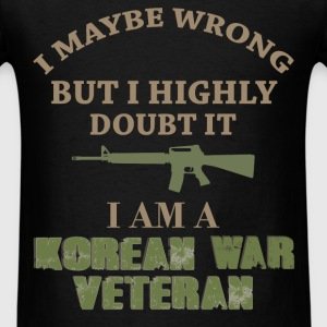 Korea veteran - I maybe wrong but I highly doubt i - Men's T-Shirt