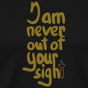 Never out of his sigh✝ - Men's Premium T-Shirt