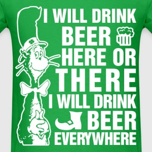 I will drink beer here or there - Men's T-Shirt