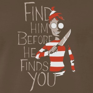 Find him before he finds you shirt - Men's Premium T-Shirt