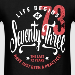 Life Begins at 73 | 73rd Birthday - Men's T-Shirt