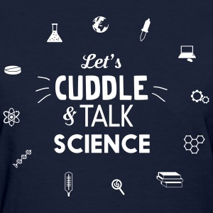 Let's cuddle and talk science T-Shirts - Women's T-Shirt