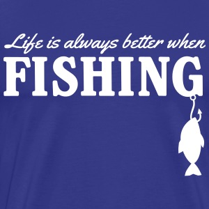 Life is always better when fishing T-Shirts - Men's Premium T-Shirt