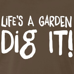 Life's a garden. Dig it! T-Shirts - Men's Premium T-Shirt