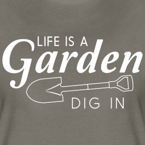 Life is a garden. Dig it T-Shirts - Women's Premium T-Shirt