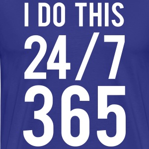 I do this 24/7 365 T-Shirts - Men's Premium T-Shirt