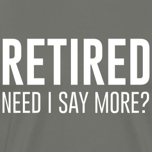 Retired. Need I say more? T-Shirts - Men's Premium T-Shirt