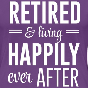 Retired and living happily ever after T-Shirts - Women's Premium T-Shirt