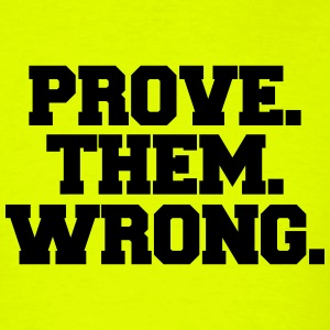 prove them wrong shirt - Men's T-Shirt