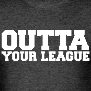 Outta Your League shirt - Men's T-Shirt