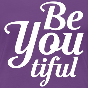 Be you tiful T-Shirts - Women's Premium T-Shirt