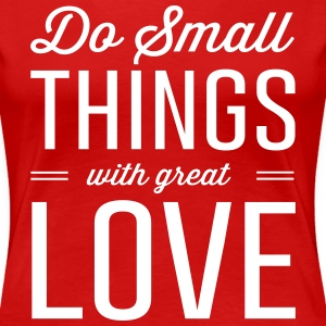Do small things with great love T-Shirts - Women's Premium T-Shirt