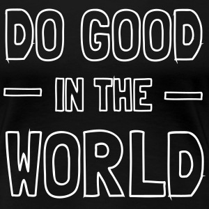 Do good in the world T-Shirts - Women's Premium T-Shirt