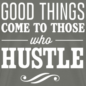Good things come to those who hustle T-Shirts - Men's Premium T-Shirt