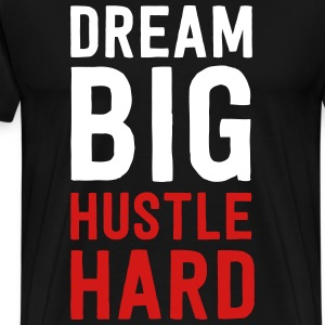 Dream big. Hustle hard T-Shirts - Men's Premium T-Shirt