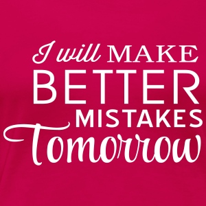 I will make better mistakes tomorrow T-Shirts - Women's Premium T-Shirt