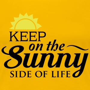 Keep on the sunny side of life T-Shirts - Women's Premium T-Shirt