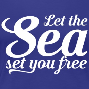 Let the sea set you free T-Shirts - Women's Premium T-Shirt