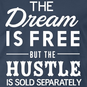 The dream is free but the hustle sold separately T-Shirts - Men's Premium T-Shirt
